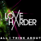 Love Harder - All I Think About